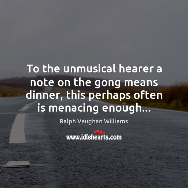 To the unmusical hearer a note on the gong means dinner, this Image