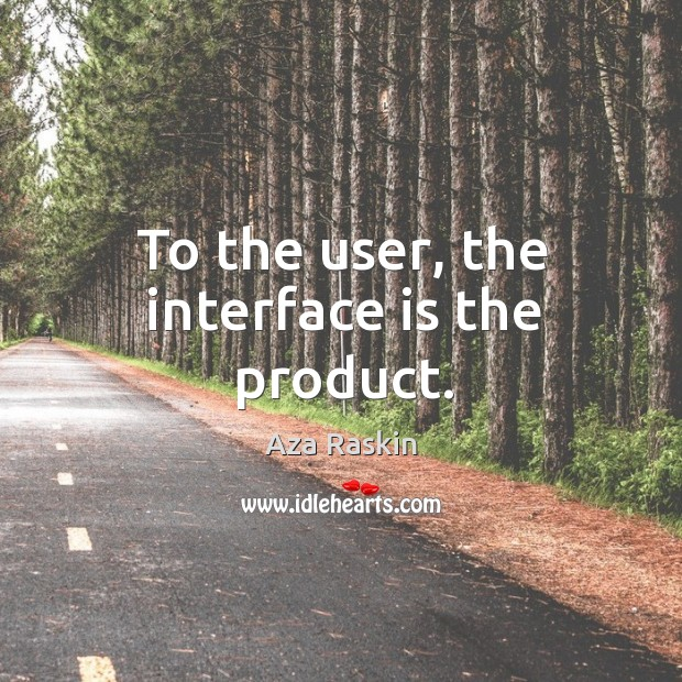 Image, To the user, the interface is the product.