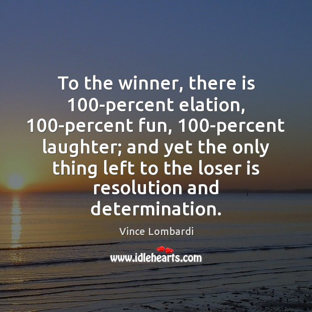 To the winner, there is 100-percent elation, 100-percent fun, 100-percent laughter; and Vince Lombardi Picture Quote