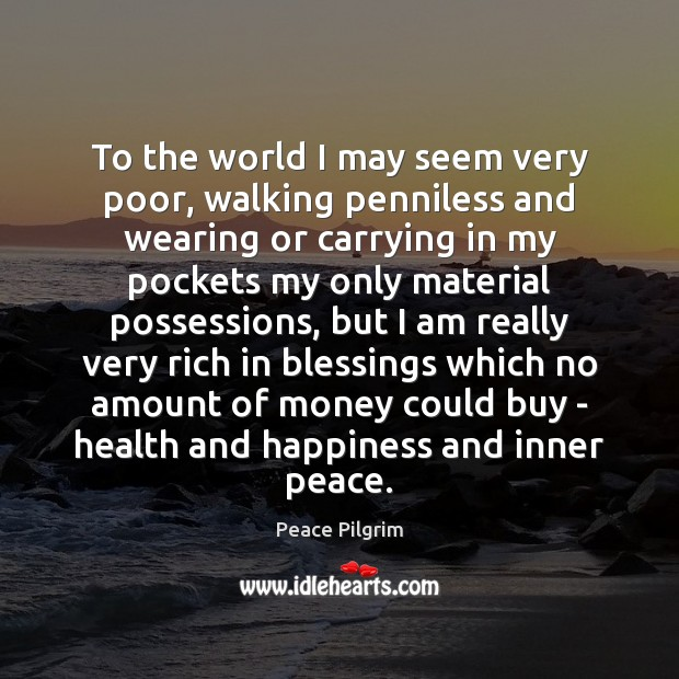 Image, To the world I may seem very poor, walking penniless and wearing