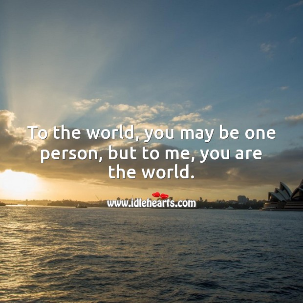 To the world, you may be one person, but to me, you are the world. Birthday Love Messages Image