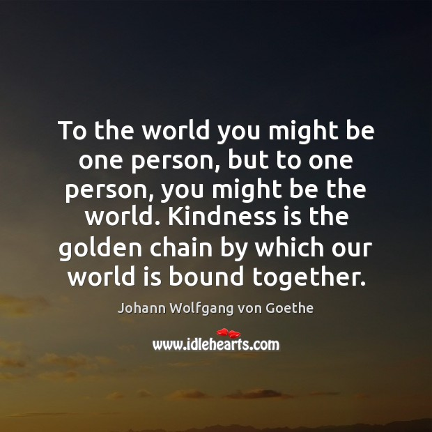 To the world you might be one person, but to one person, Kindness Quotes Image