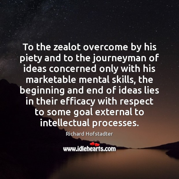 To the zealot overcome by his piety and to the journeyman of Richard Hofstadter Picture Quote
