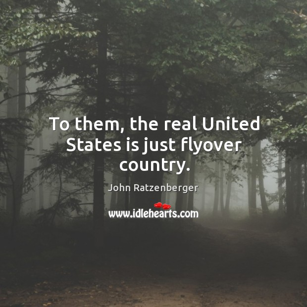 Image, To them, the real united states is just flyover country.