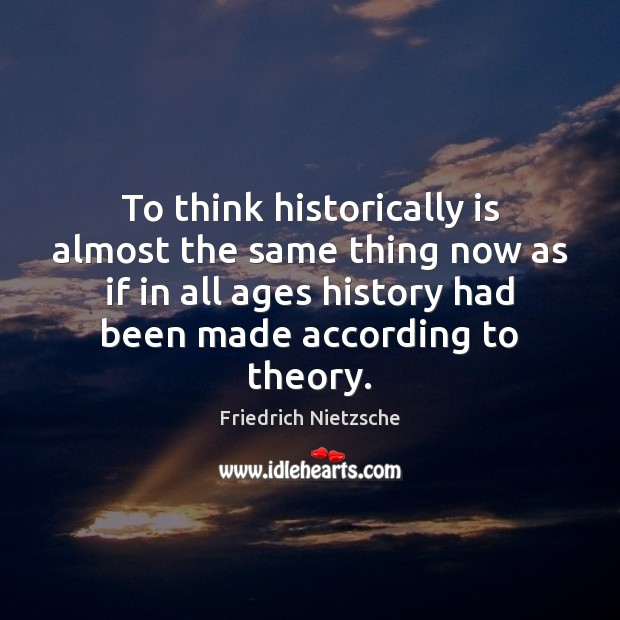 To think historically is almost the same thing now as if in Image