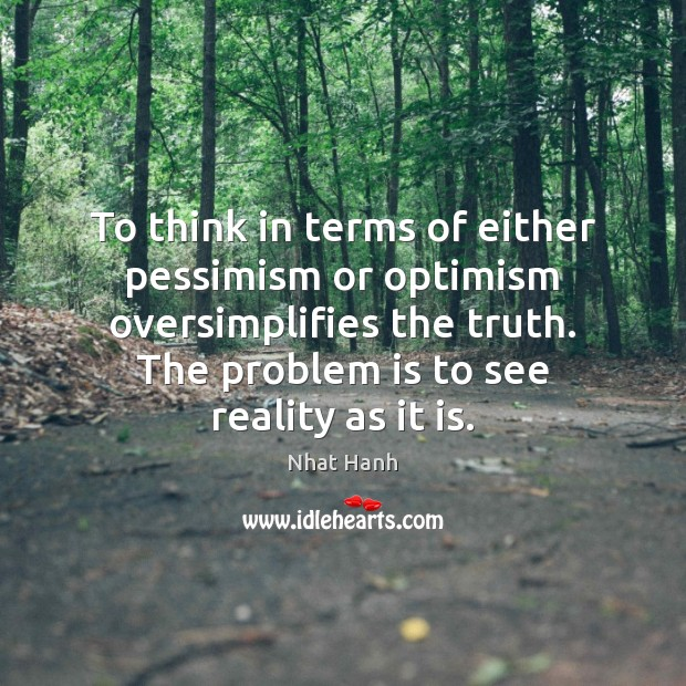 Image, To think in terms of either pessimism or optimism oversimplifies the truth.