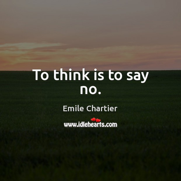 To think is to say no. Image