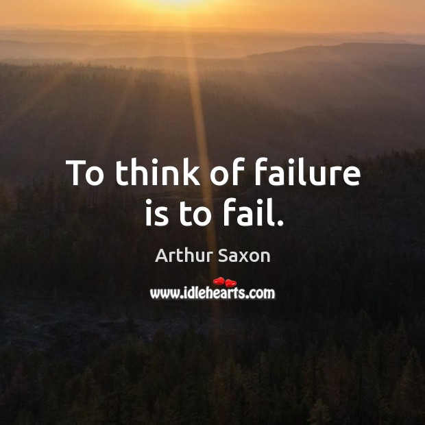 Image, To think of failure is to fail.