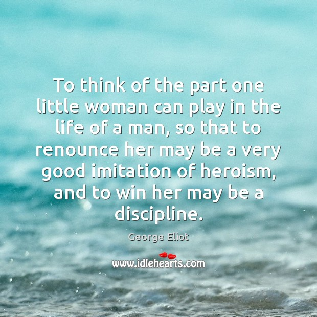 To think of the part one little woman can play in the Image