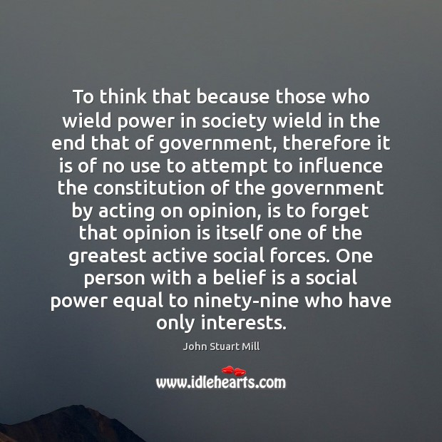 To think that because those who wield power in society wield in John Stuart Mill Picture Quote