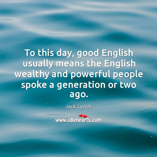 Image, To this day, good English usually means the English wealthy and powerful