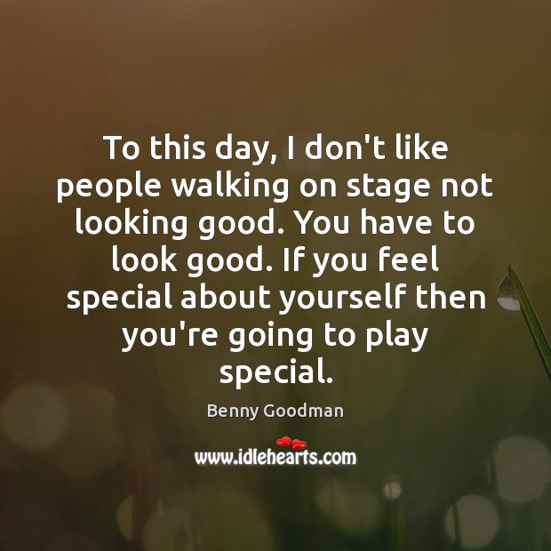 To this day, I don't like people walking on stage not looking Image