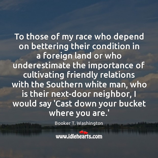 Image, To those of my race who depend on bettering their condition in