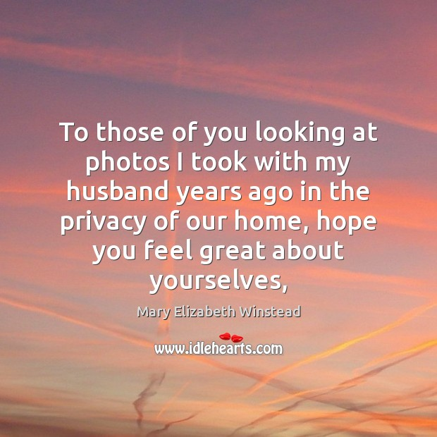 To those of you looking at photos I took with my husband Mary Elizabeth Winstead Picture Quote