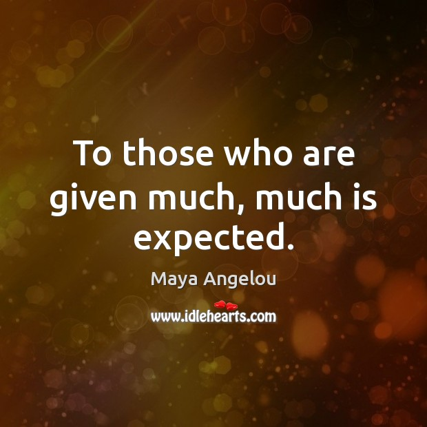 Image, To those who are given much, much is expected.