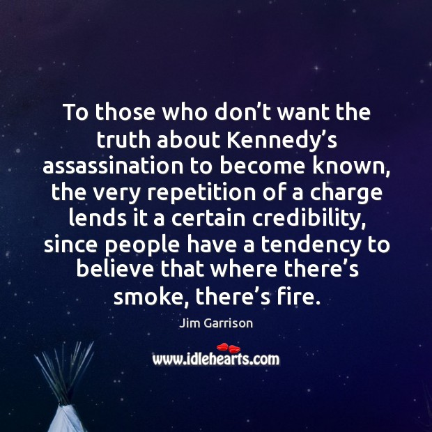 To those who don't want the truth about kennedy's assassination to become known Image