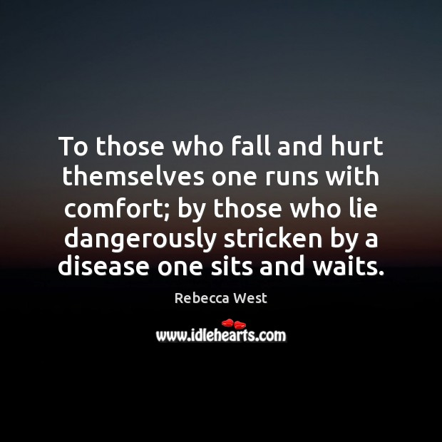 To those who fall and hurt themselves one runs with comfort; by Rebecca West Picture Quote