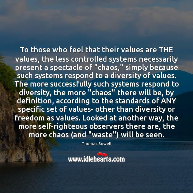 To those who feel that their values are THE values, the less Thomas Sowell Picture Quote