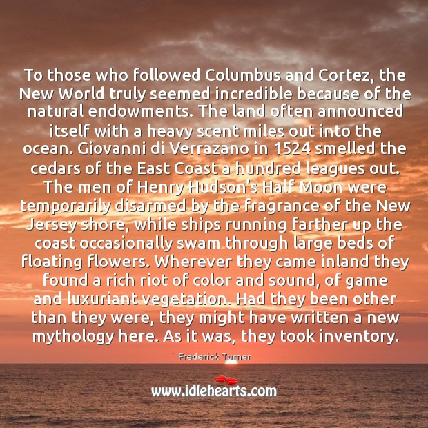 Image, To those who followed columbus and cortez, the new world truly seemed incredible because of the natural endowments.