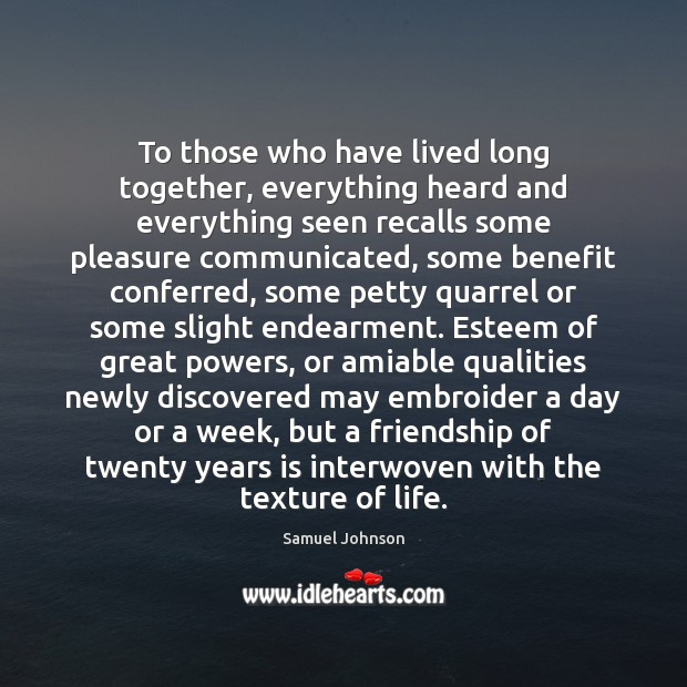 To those who have lived long together, everything heard and everything seen Image