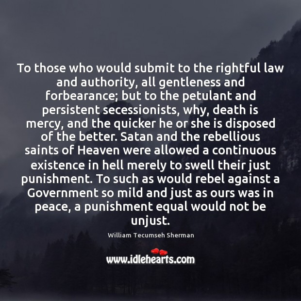 To those who would submit to the rightful law and authority, all William Tecumseh Sherman Picture Quote