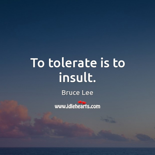 Image, To tolerate is to insult.