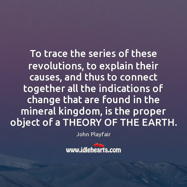 To trace the series of these revolutions, to explain their causes, and Image