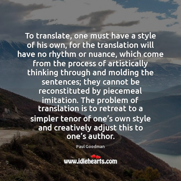 To translate, one must have a style of his own, for the Paul Goodman Picture Quote