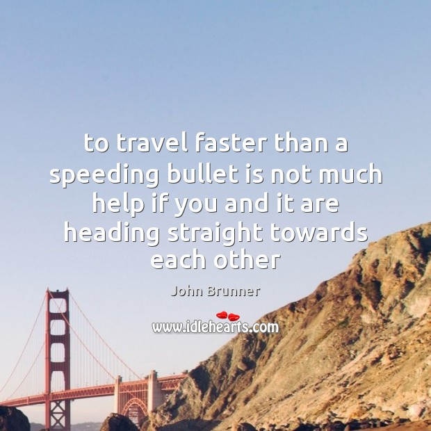 To travel faster than a speeding bullet is not much help if Image