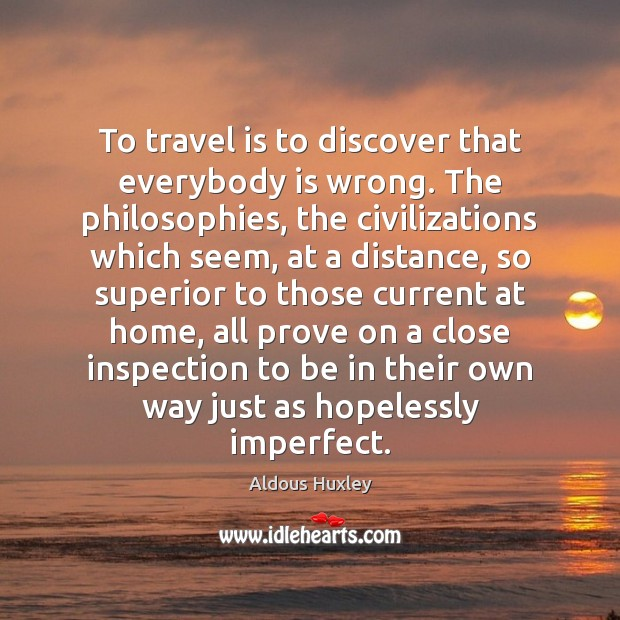 Image, To travel is to discover that everybody is wrong. The philosophies, the