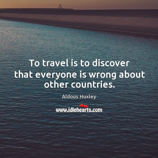 Image, To travel is to discover that everyone is wrong about other countries.