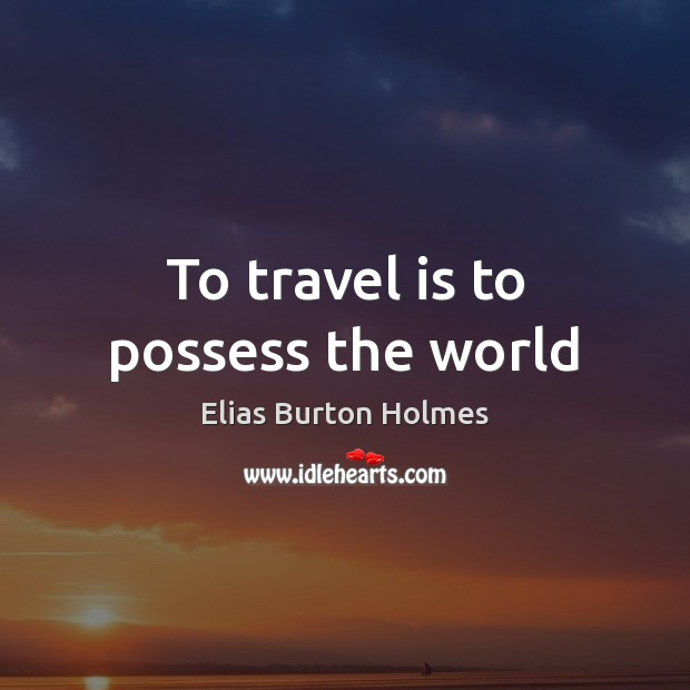 To travel is to possess the world Image