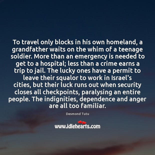 Image, To travel only blocks in his own homeland, a grandfather waits on