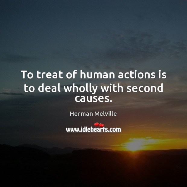 To treat of human actions is to deal wholly with second causes. Image