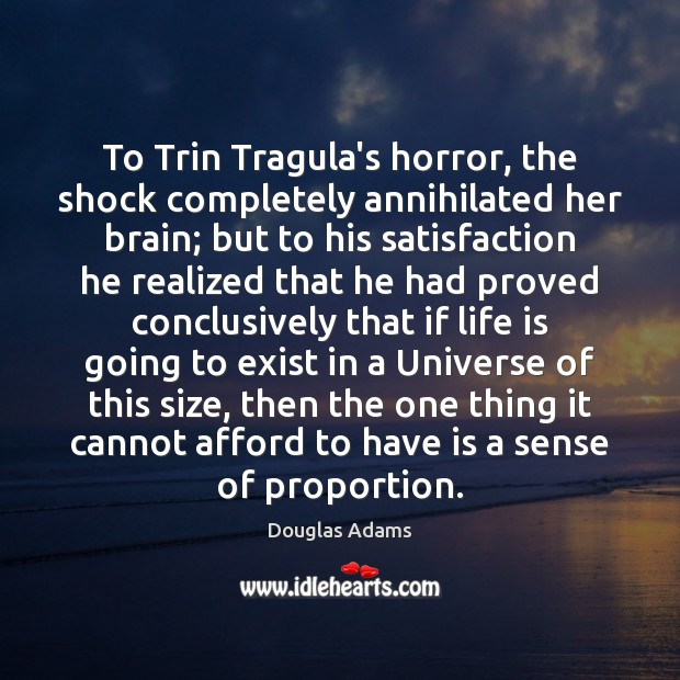 To Trin Tragula's horror, the shock completely annihilated her brain; but to Image