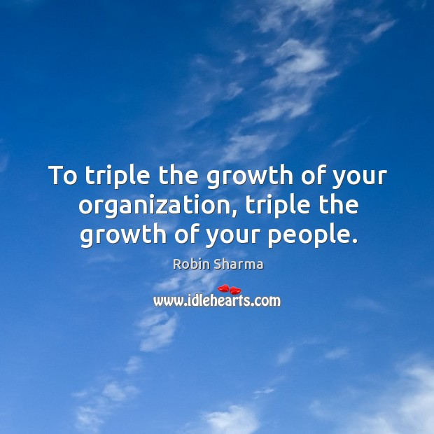 To triple the growth of your organization, triple the growth of your people. Image