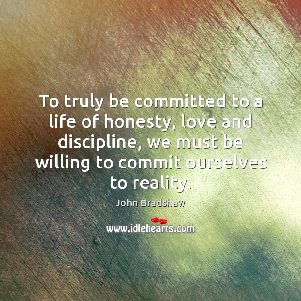 Image, To truly be committed to a life of honesty, love and discipline,