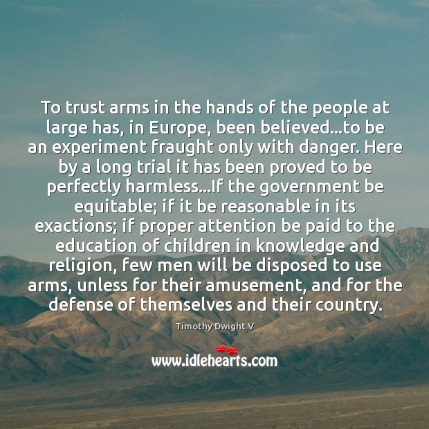 Image, To trust arms in the hands of the people at large has,