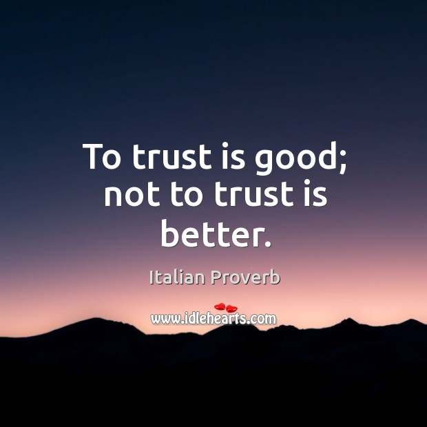 Image, To trust is good; not to trust is better.