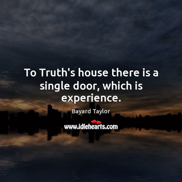 Image, To Truth's house there is a single door, which is experience.