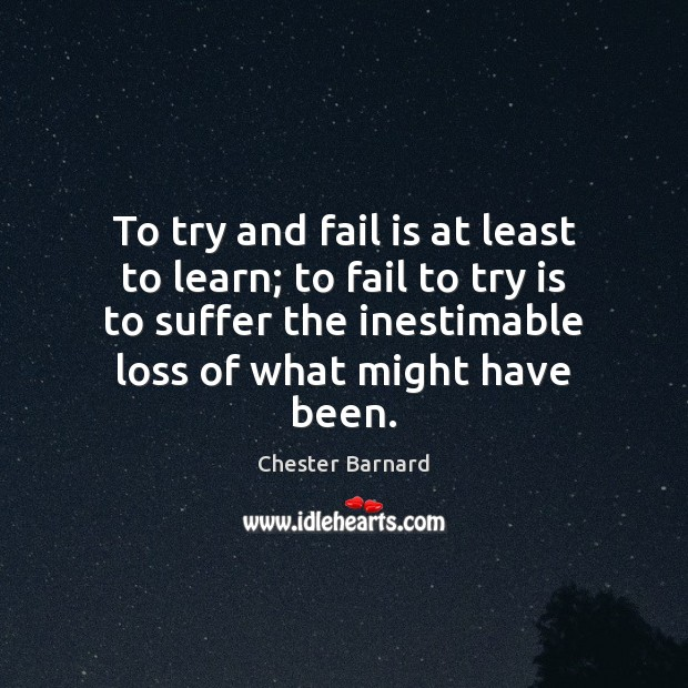 To try and fail is at least to learn; to fail to Fail Quotes Image
