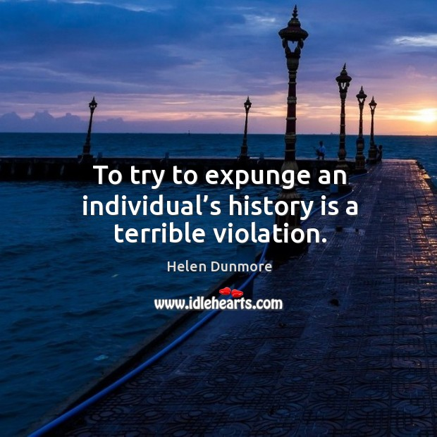 To try to expunge an individual's history is a terrible violation. Image
