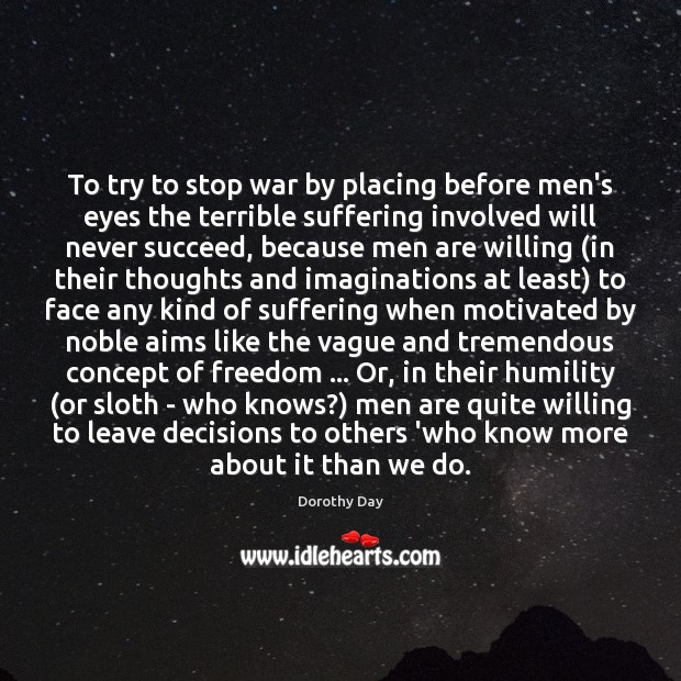 To try to stop war by placing before men's eyes the terrible Dorothy Day Picture Quote