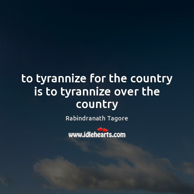 Image, To tyrannize for the country is to tyrannize over the country