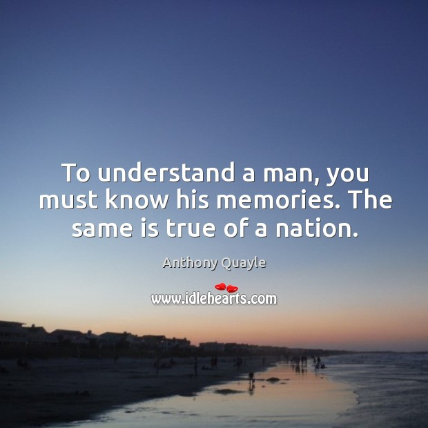 Image, To understand a man, you must know his memories. The same is true of a nation.