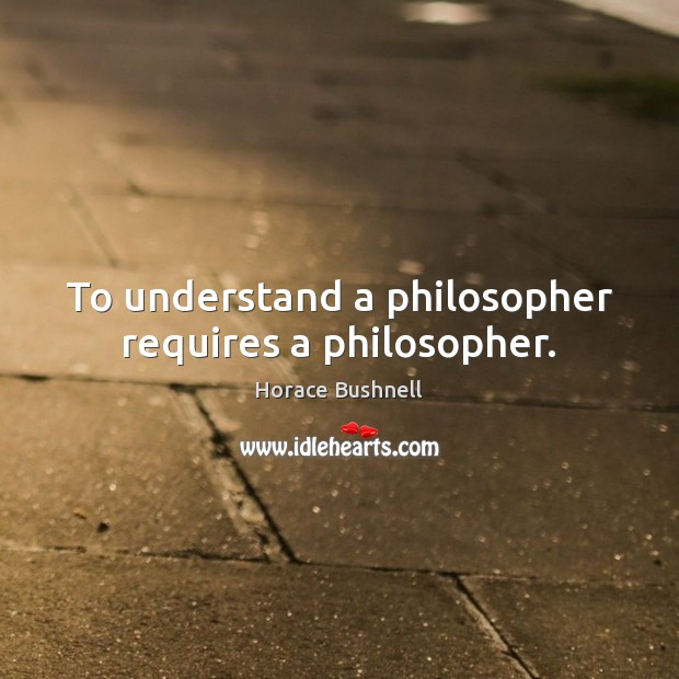 Image, To understand a philosopher requires a philosopher.