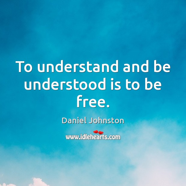 To understand and be understood is to be free. Image