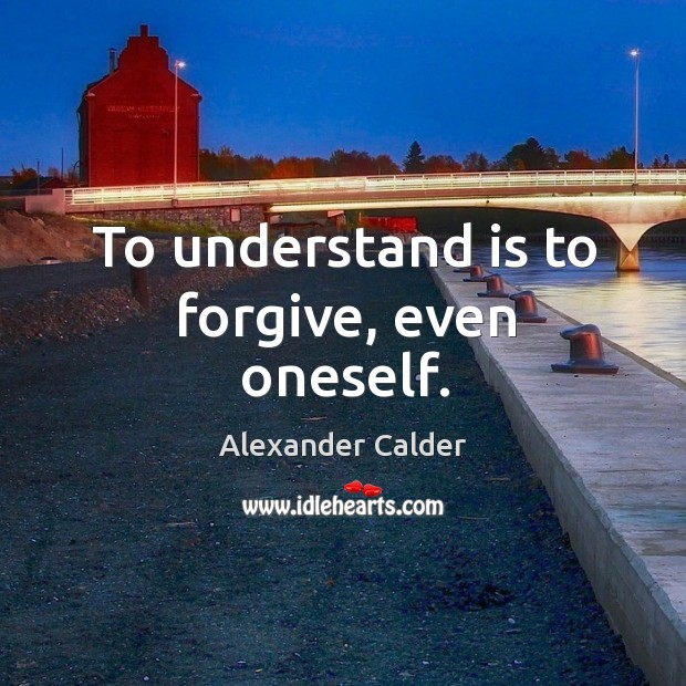 To understand is to forgive, even oneself. Image