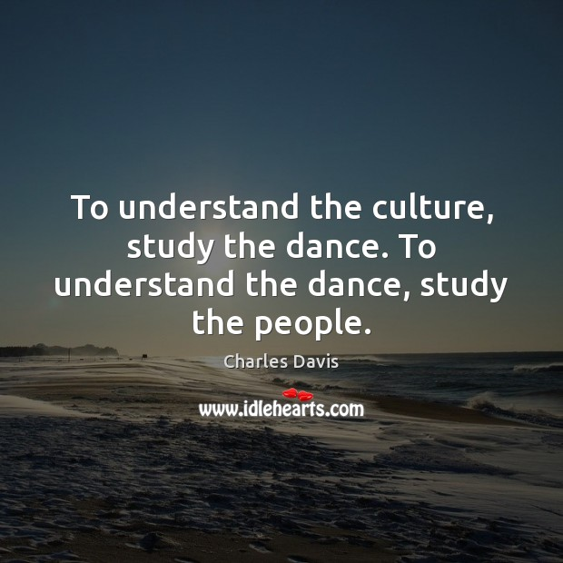 To understand the culture, study the dance. To understand the dance, study the people. Image