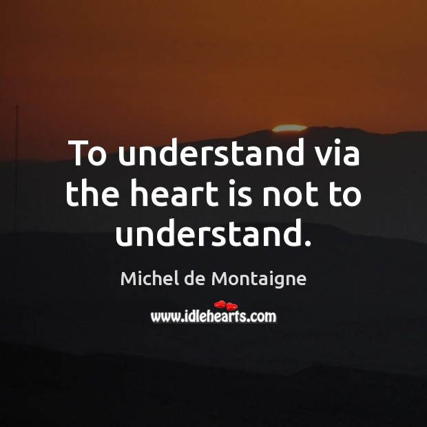 Image, To understand via the heart is not to understand.